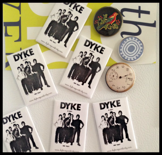 DYKE, A Quarterly, DYKE IS OUT! ARE YOU? magnets