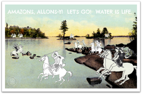AMAZONS ALLONS Y LETS GO WATER IS LIFE LIZA COWAN DESIGN
