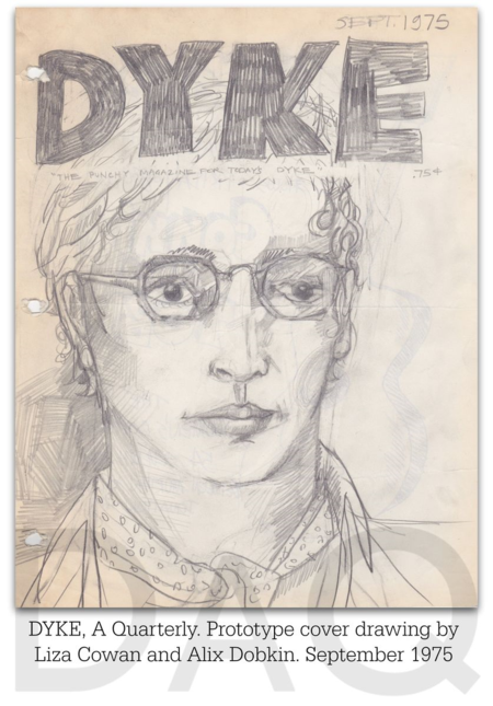 DYKE A Quarterly  prototype cover drawing by Liza Cowan and Alix Dobkin. September 1975