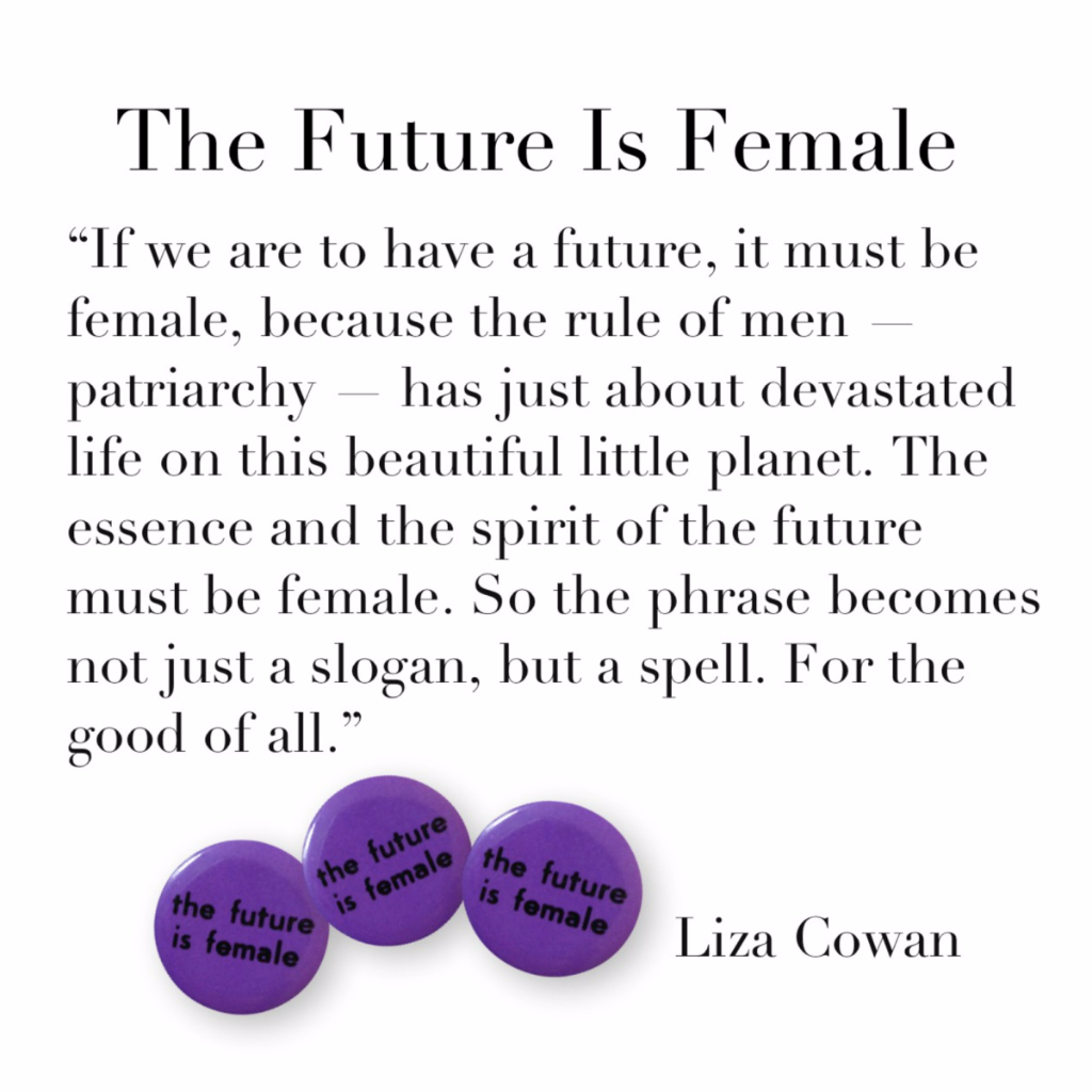 The Future Is Female, Quote From Liza Cowan