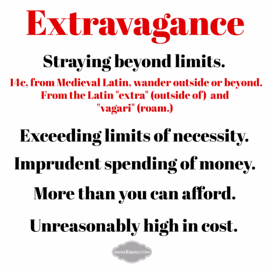 Extravagance,  beyond your means, excess,
